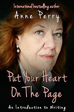 Anne Perry: Put your heart on the page