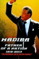 Madiba: father of a Nation, 1918-2013